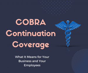 Cobra Continuation Coverage What It Means For Your Business And
